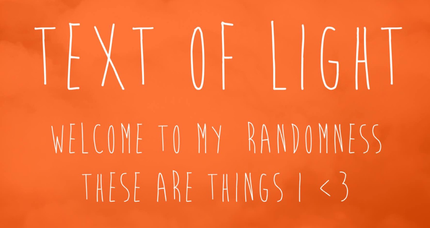 Text of Light :: welcome to my randomness, these are things i <3